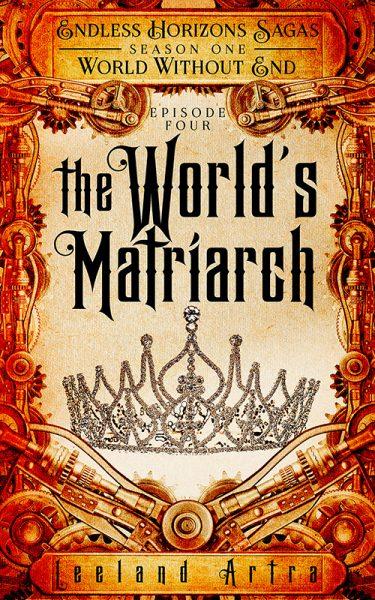 The World's Matriarch (Endless Horizons Sagas S01E04)